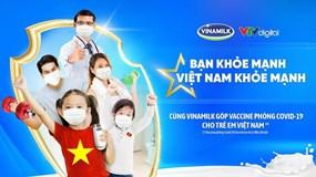"""Vinamilk khởi động chiến dịch """"Bạn khỏe mạnh, Việt Nam khỏe mạnh"""" nâng cao sức khỏe cộng đồng và ủng hộ Vaccine phòng covid-19 cho trẻ em"""