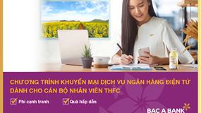Sử dụng ngân hàng điện tử, cán bộ nhân viên THFC nhận ưu đãi lớn từ BAC A BANK