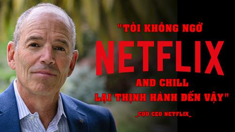 CEO đầu tiên của Netflix: Nhờ nhịn đói, ăn xin từ đồng 25 xu lẻ mà tìm ra cách làm nên đế chế 260 tỷ USD
